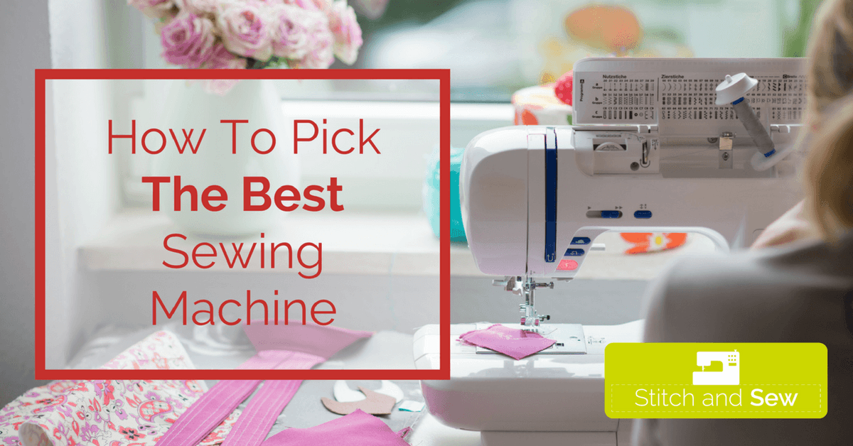 Pick The Best Sewing Machine