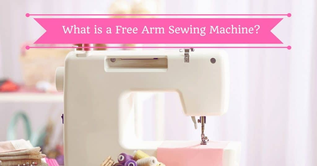 What is a Free Arm Sewing Machine?