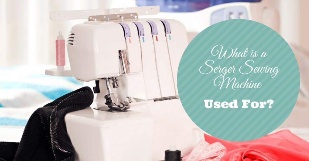 What is a Serger Used For?