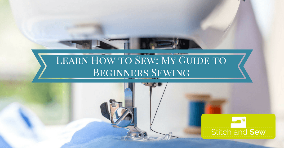 Learn How to Sew: My Guide to Beginners Sewing