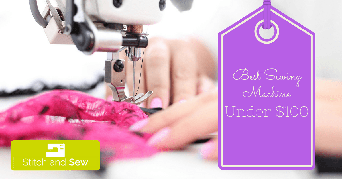 Choosing The Best Sewing Machine Under $100