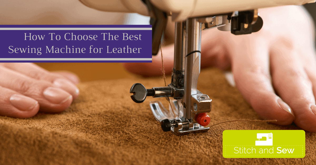 How To Choose The Best Sewing Machine for Leather
